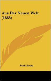 Aus Der Neuen Welt (1885) - Paul Lindau