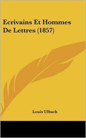 Ecrivains Et Hommes De Lettres (1857) - Louis Ulbach