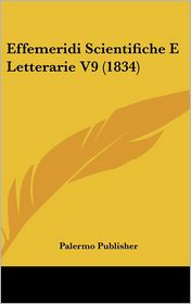 Effemeridi Scientifiche E Letterarie V9 (1834) - Palermo Publisher