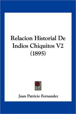 Relacion Historial De Indios Chiquitos V2 (1895) - Juan Patricio Fernandez