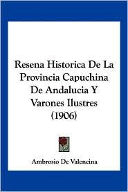 Resena Historica de La Provincia Capuchina de Andalucia y Varones Ilustres (1906) - Ambrosio De Valencina