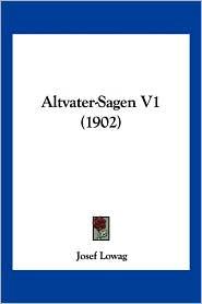 Altvater-Sagen V1 (1902) - Josef Lowag
