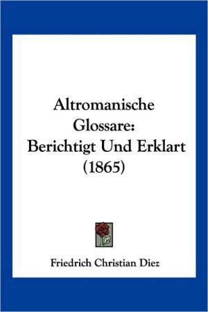 Altromanische Glossare: Berichtigt Und Erklart (1865)