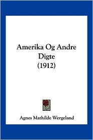 Amerika Og Andre Digte (1912) - Agnes Mathilde Wergeland
