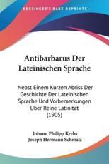 Antibarbarus Der Lateinischen Sprache - Johann Philipp Krebs