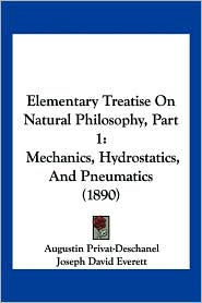 Elementary Treatise On Natural Philosophy, Part 1 - Augustin Privat-Deschanel, Joseph David Everett (Translator)