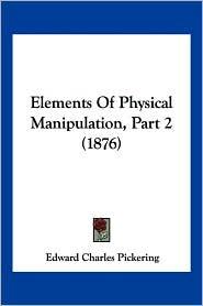 Elements of Physical Manipulation, Part 2 (1876) - Edward Pickering