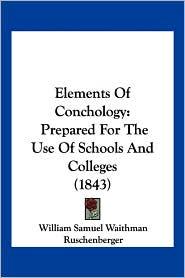 Elements Of Conchology - William Samuel Waithman Ruschenberger