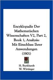 Encyklopadie Der Mathematischen Wissenschaften V2, Part 2, Book 1, Analysis: Mit Einschluss Ihrer Anwendungen (1901)