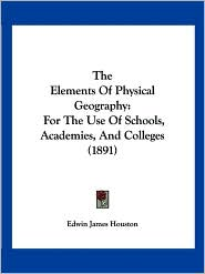 The Elements of Physical Geography: For the Use of Schools, Academies, and Colleges (1891)