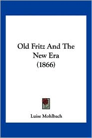 Old Fritz And The New Era (1866) - Luise Mohlbach