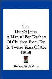 The Life Of Jesus - Herbert Wright Gates
