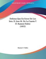 Defensa Que En Favor de Los Sres. D. Jose M. de La Cuesta y D. Ramon Dufoo (1852) - Ramon F Valdes
