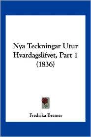 Nya Teckningar Utur Hvardagslifvet, Part 1 (1836) - Fredrika Bremer