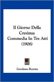 Il Giorno Della Cresima: Commedia in Tre Atti (1906) - Gerolamo Rovetta