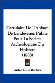 Cartulaire De L'Abbaye De Landevenec Publie Pour La Societe Archeologique Du Finistere (1888) - Arthur De La Borderie