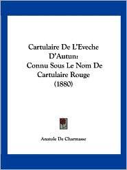 Cartulaire De L'Eveche D'Autun - Anatole De Charmasse