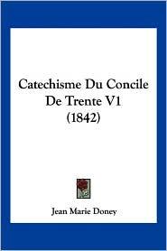 Catechisme Du Concile de Trente V1 (1842) - Jean Marie Doney (Translator)