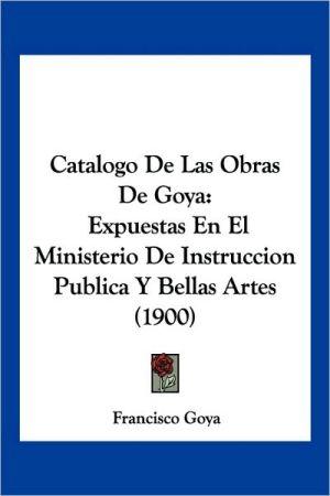 Catalogo De Las Obras De Goya - Francisco Goya