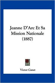 Jeanne D'Arc Et Sa Mission Nationale (1887) - Victor Canet