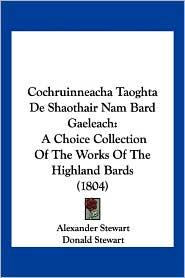 Cochruinneacha Taoghta De Shaothair Nam Bard Gaeleach - Alexander Stewart, Donald Stewart