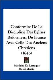 Conformite De La Discipline Des Eglises Reformees, De France Avec Celle Des Anciens Chretiens (1846) - Matthieu De Larroque, Henri Martin