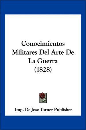 Conocimientos Militares Del Arte De La Guerra (1828) - Imp. De Jose Torner Publisher