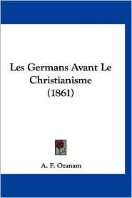 Les Germans Avant Le Christianisme (1861) - A.F. Ozanam
