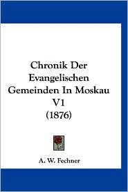 Chronik Der Evangelischen Gemeinden in Moskau V1 (1876)