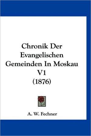 Chronik Der Evangelischen Gemeinden in Moskau V1 (1876) - A.W. Fechner