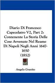 Diario Di Francesco Capecelatro V2, Part 2: Contenente La Storia Delle Cose Avvenute Nel Reame Di Napoli Negli Anni 1647-1650 (1852) - Angelo Granito (Editor)