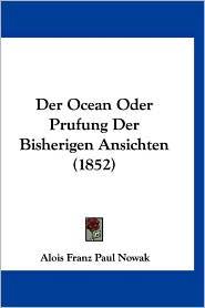 Der Ocean Oder Prufung Der Bisherigen Ansichten (1852) - Alois Franz Paul Nowak