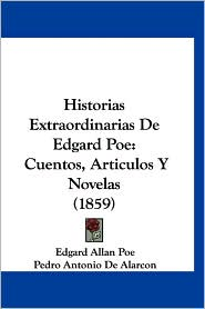 Historias Extraordinarias de Edgard Poe: Cuentos, Articulos y Novelas (1859) - Edgar Allan Poe, Pedro Antonio de Alarcon