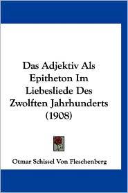 Das Adjektiv ALS Epitheton Im Liebesliede Des Zwolften Jahrhunderts (1908) - Otmar Schissel Von Fleschenberg