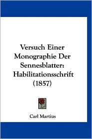 Versuch Einer Monographie Der Sennesblatter - Carl Martius