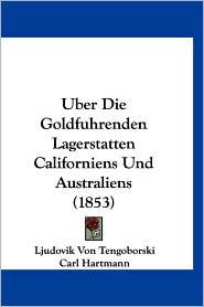 Uber Die Goldfuhrenden Lagerstatten Californiens Und Australiens (1853) - Ljudovik Von Tengoborski, Carl Hartmann