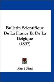 Bulletin Scientifique de La France Et de La Belgique (1897) - Alfred Giard