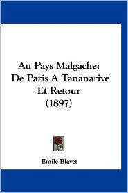 Au Pays Malgache - Emile Blavet