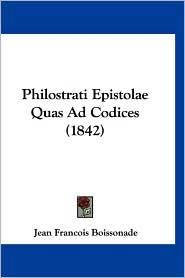 Philostrati Epistolae Quas Ad Codices (1842) - Jean Francois Boissonade