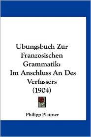 Ubungsbuch Zur Franzosischen Grammatik - Philipp Plattner