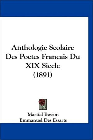 Anthologie Scolaire Des Poetes Francais Du Xix Siecle (1891) - Martial Besson, Emmanuel Des Essarts (Introduction)