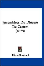 Assemblees Du Diocese de Castres (1878) - Elie A. Rossignol