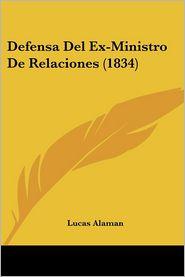 Defensa Del Ex-Ministro De Relaciones (1834) - Lucas Alaman