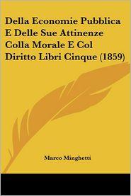 Della Economie Pubblica E Delle Sue Attinenze Colla Morale E Col Diritto Libri Cinque (1859) - Marco Minghetti