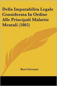 Della Imputabilita Legale Considerata In Ordine Alle Principali Malattie Mentali (1865) - Berti Giovanni