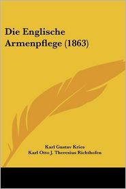 Die Englische Armenpflege (1863) - Karl Gustav Kries, Karl Otto J. Theresius Richthofen (Editor)