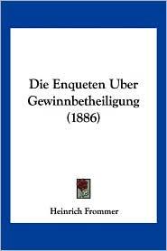 Die Enqueten Uber Gewinnbetheiligung (1886) - Heinrich Frommer
