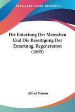 Die Entartung Der Menschen Und Die Beseitigung Der Entartung, Regeneration (1895) - Alfred Damm
