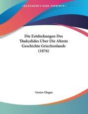Die Entdeckungen Des Thukydides Uber Die Alteste Geschichte Griechenlands (1876) - Gustav Glogau