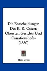 Die Entscheidungen Des K. K. Osterr. Obersten Gerichts Und Cassationshofes (1880) - Hans Gross